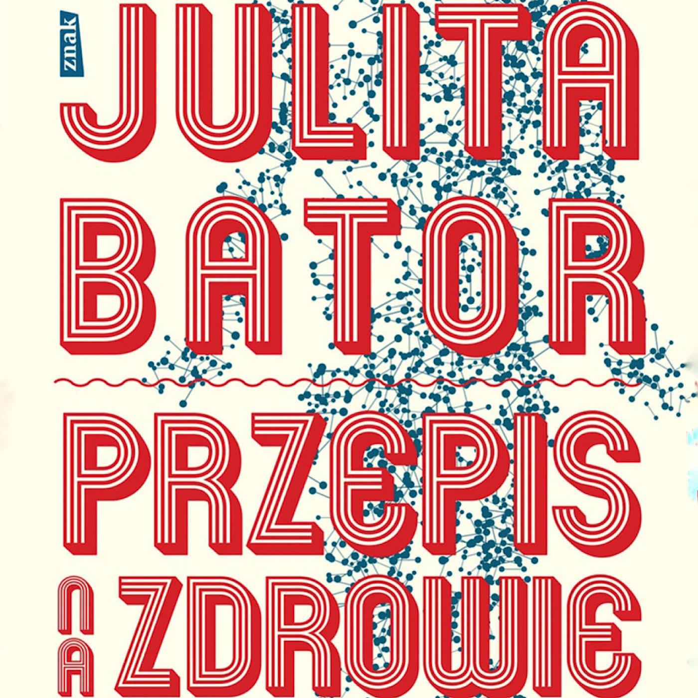 Julita Bator. Mój przepis na zdrowie.